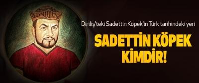 Diriliş'teki Sadettin Köpek'in Türk tarihindeki yeri Sadettin köpek kimdir!