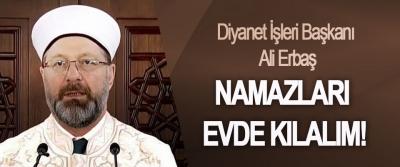 Diyanet işleri başkanı Ali Erbaş namazları evde kılalım!