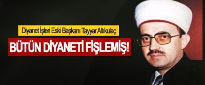 Diyanet İşleri Eski Başkanı Tayyar Altıkulaç Bütün Diyaneti fişlemiş!