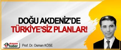 Doğu Akdeniz'de Türkiye'siz planlar!