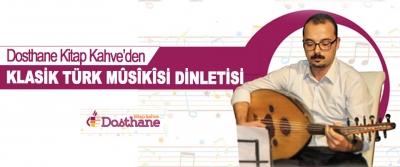 Dosthane Kitap Kahve'den Klasik Türk Mûsîkîsi Dinletisi