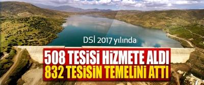 DSİ 2017 yılında 508 Tesisi Hizmete Aldı 832 Tesisin Temelini Attı