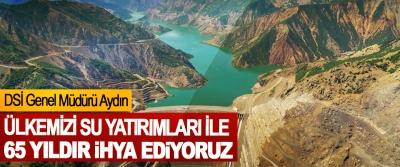 DSİ Genel Müdürü Aydın: Ülkemizi Su Yatırımları İle 65 Yıldır İhya Ediyoruz
