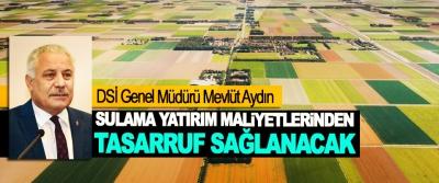 DSİ Genel Müdürü Mevlüt Aydın: Sulama Yatırım Maliyetlerinden Tasarruf Sağlanacak