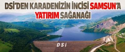 Dsi'den Karadenizin İncisi Samsun'a Yatırım Sağanağı