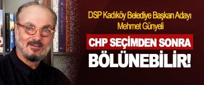 DSP Kadıköy Belediye Başkan Adayı Mehmet Günyeli; CHP Seçimden Sonra Bölünebilir!