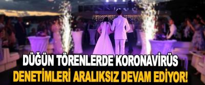 Düğün Törenlerde Koronavirüs Denetimleri Aralıksız Devam Ediyor!