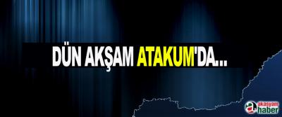 Dün akşam Atakum'da…