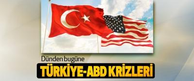 Dünden bugüne Türkiye-ABD Krizleri
