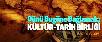 Dünü Bugüne Bağlamak; Kültür-Tarih Birliği