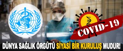 Dünya Sağlık Örgütü Siyasi Bir Kuruluş Mudur!