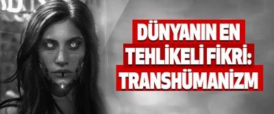 Dünyanın En Tehlikeli Fikri: Transhümanizm