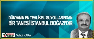 Dünyanın En Tehlikeli Suyollarından Bir Tanesi İstanbul Boğazı'dır