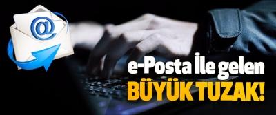 e-Posta İle Gelen Büyük Tuzak!