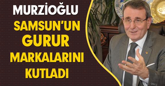 MURZİOĞLU, SAMSUN'UN GURUR MARKALARINI KUTLADI