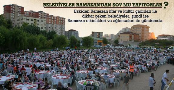Belediyeler ramazan'dan şov mu yapıyorlar?