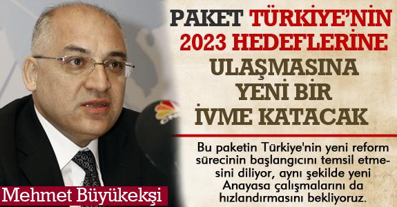 PAKET, TÜRKİYE'NİN 2023 HEDEFLERİNE ULAŞMASINA YENİ BİR İVME KATACAK