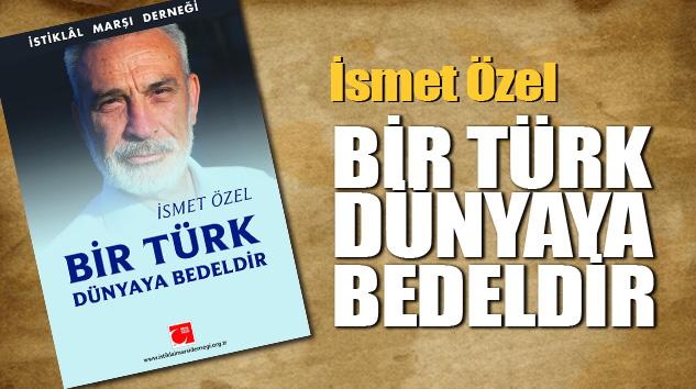 İsmet Özel: Bir Türk Dünyaya Bedeldir