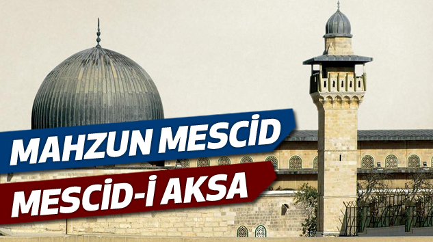 Mahzun Mescid Mescid-İ Aksa...