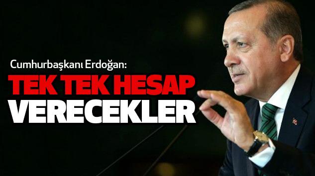 Cumhurbaşkanı Erdoğan: Tek Tek Hesap Verecekler