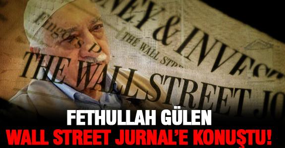 FETHULLAH GÜLEN WALL STREET JURNAL'E KONUŞTU!