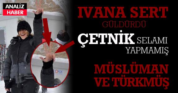 Ivana Sert Müslüman ve Türkmüş!