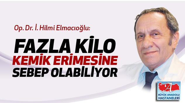 Op. Dr. İ. Hilmi Elmacıoğlu:Fazla Kilo Kemik Erimesine Sebep Olabiliyor