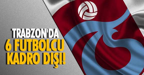 Trabzon'da 6 Futbolcu Kadro Dışı!