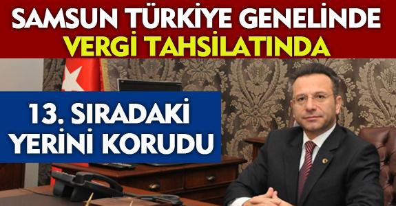 'SAMSUN TÜRKİYE GENELİNDE VERGİ TAHSİLATINDA 13. SIRADAKİ YERİNİ KORUDU'