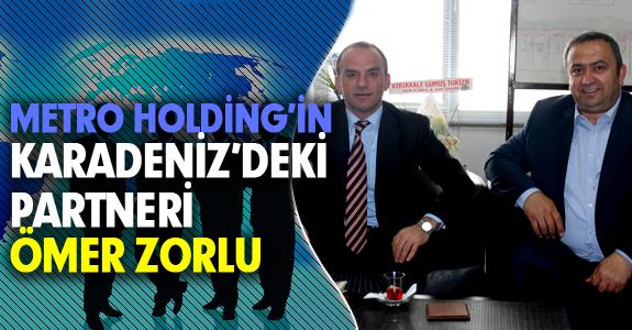 METRO HOLDİNG'İN KARADENİZ'DEKİ PARTNERİ ÖMER ZORLU;