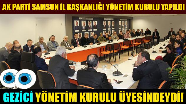 Ak Parti Samsun İl Başkanlığı Yönetim Kurulu Yapıldı Gözler Gezici Yönetim Kurulu Üyesindeydi!