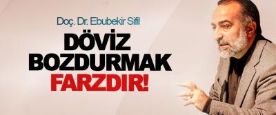 Ebubekir Sifil; Döviz Bozdurmak Farzdır!