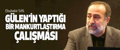Ebubekir Sifil: Gülen'in Yaptığı Bir Mankurtlaştırma Çalışması