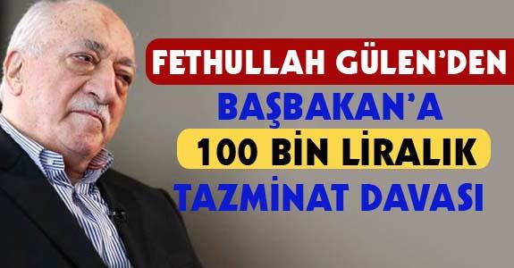 FETHULLAH GÜLEN'DEN BAŞBAKAN'A 100 BİN LİRALIK TAZMİNAT DAVASI
