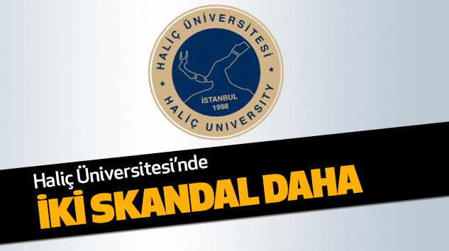 Haliç Üniversitesi'nde İki Skandal Daha