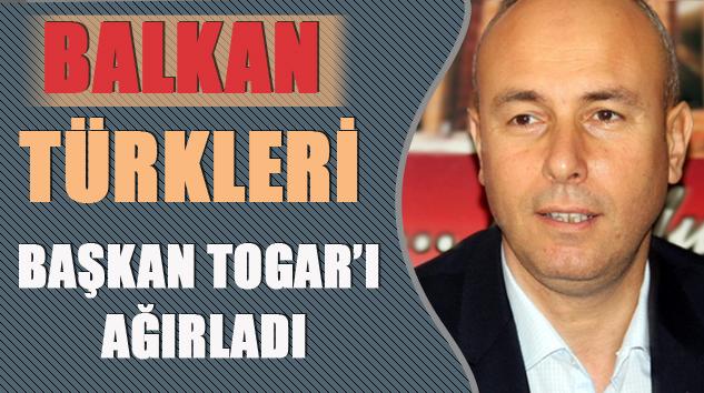Balkan Türkleri, Başkan Togar'ı Ağırladı