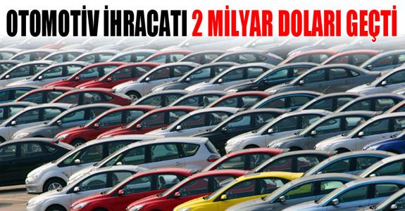 OTOMOTİV İHRACATI YİNE 2 MİLYAR DOLARI GEÇTİ!