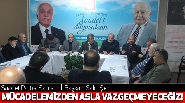 Salih Şen : Mücadelemizden Asla Vazgeçmeyeceğiz!