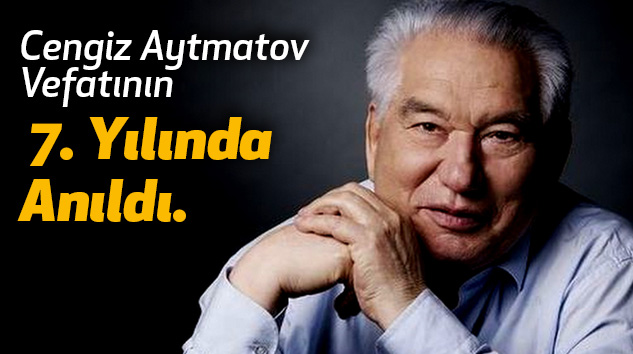 Cengiz Aytmatov, Vefatının 7. Yılında Anıldı.