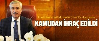Ege Üniversitesi Eski Rektörü Prof. Dr. Hoşcoşkun Kamudan İhraç Edildi