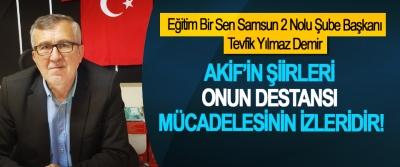 Eğitim Bir Sen Samsun 2 Nolu Şube Başkanı Tevfik Yılmaz Demir: Akif'in şiirleri onun destansı mücadelesinin izleridir!