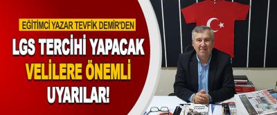 Eğitimci Yazar Tevfik Demir'den LGS Tercihi Yapacak Velilere Önemli Uyarılar!