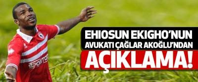 Ehiosun ekigho'nun avukatı çağlar akoğlu'ndan açıklama!