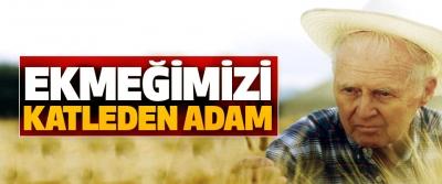 Ekmeğimizi Katleden Adam: Dr. Norman Borlaug