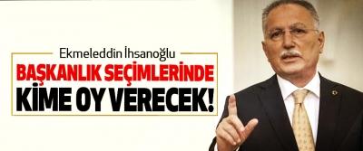 Ekmeleddin İhsanoğlu Başkanlık Seçimlerinde Kime Oy Verecek!