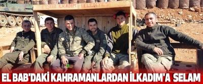 El Bab'daki Kahramanlardan İlkadım'a  Selam