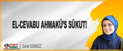 El-Cevabu Ahmakü's Sükut!