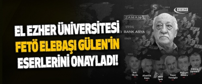 El Ezher Üniversitesi Fetö Elebaşı Gülen'in Eserlerini Onayladı!