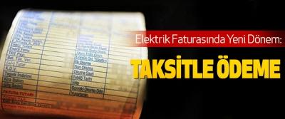 Elektrik Faturasında Taksitle Ödeme Dönemi