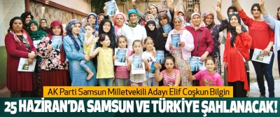 Elif Coşkun Bilgin: 25 Haziran'da Samsun Ve Türkiye Şahlanacak!